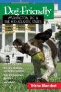 Dog-Friendly Washington, D.C. & the Mid-Atlantic States: Includes New Jersey, Eastern Pennsylvania, Delaware, Maryland & Northern Virginia: A Traveler's Companion
