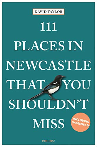 111 Places in Newcastle That You Shouldn't Miss: Travel Guide