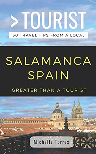 GREATER THAN A TOURIST- SALAMANCA SPAIN: 50 Travel Tips from a Local