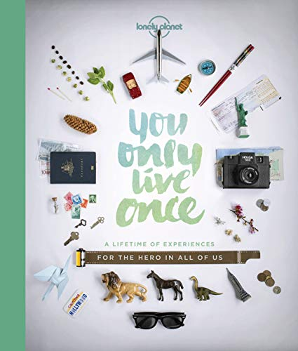 You Only Live Once 1: A Lifetime of Experiences for the Explorer in all of us (Lonely Planet)