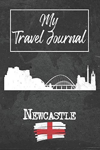 My Travel Journal Newcastle: 6x9 Travel Notebook or Diary with prompts, Checklists and Bucketlists perfect gift for your Trip to Newcastle (England) for every Traveler