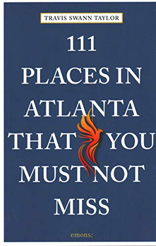 111 Places in Atlanta That You Must Not Miss: Travel Giude