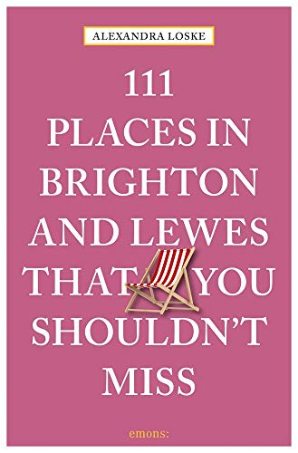 111 Places in Brighton and Lewes That You Must Not Miss (111 Places in .... That You Must Not Miss)
