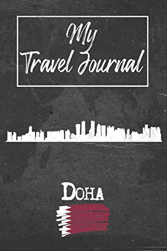 My Travel Journal Doha: 6x9 Travel Notebook or Diary with prompts, Checklists and Bucketlists perfect gift for your Trip to Doha (Qatar) for every Traveler