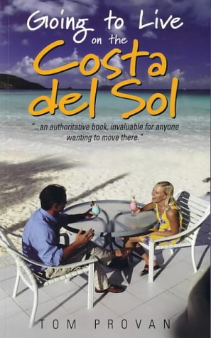 Going to Live on the Costa Del Sol: Your Practical Guide to Enjoying a New Lifestyle in the Sun