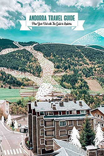 Andorra Travel Guide: Plan Your Visit with The Guide to Andorra: The Ultimate Travel Guide to Andorra (English Edition)
