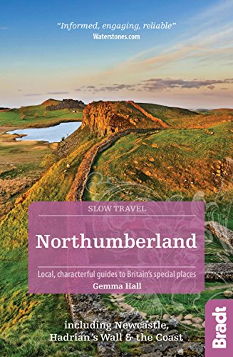 Slow Northumberland & Durham: including Newcastle, Hadrian's Wall and the Coast (Bradt Slow Travel. Northumberland)