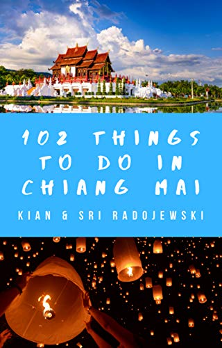 Chiang Mai Travel Guide:102 Things to Do in Chiang Mai (2020 Edition): Find the best places to go, see & eat in Chiang Mai! (English Edition)
