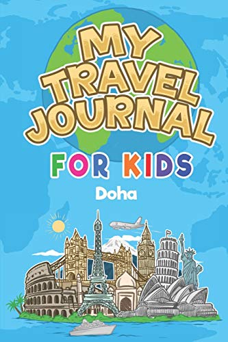 My Travel Journal for Kids Doha: 6x9 Children Travel Notebook and Diary I Fill out and Draw I With prompts I Perfect Gift for your child for your holidays in Doha (Qatar)