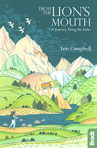 From the Lion's Mouth: A Journey Along the Indus (Bradt Travel Guide)