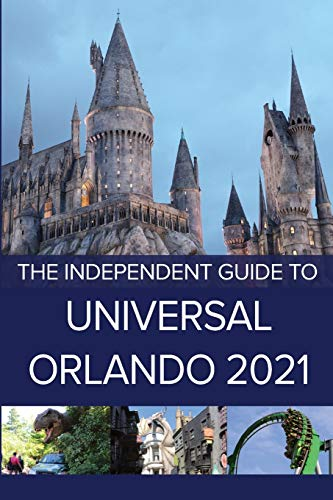 The Independent Guide to Universal Orlando 2021 (The Independent Guide to... Theme Park Series)
