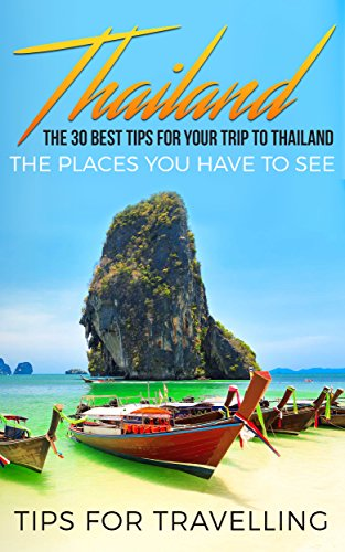 Thailand: Thailand Travel Guide: The 30 Best Tips For Your Trip To Thailand - The Places You Have To See (Thailand, Bangkok, Chiang Mai, Koh Phangan, Phuket Book 1) (English Edition)