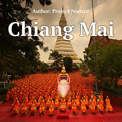 Chiang Mai: A Travel Guide for Your Perfect Chiang Mai Adventure: Written by Local Thai Travel Expert